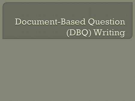  AP Test: 55 minutes (including 15 min. reading period)  Format: Analysis of 5 to 8 documents and answer the question.  DBQ emphasizes understanding.