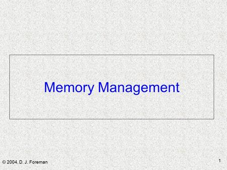 © 2004, D. J. Foreman 1 Memory Management. © 2004, D. J. Foreman 2 Building a Module -1  Compiler ■ generates references for function addresses may be.