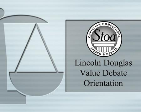 Lincoln Douglas Value Debate Orientation. Volunteers Make it Happen! 2 We can't do this without you. You are making an investment. You are performing.