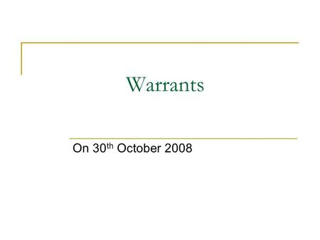 Warrants On 30 th October 2008. Warrants Warrant Types  Warrants are tradable securities which give the holder right, but not the obligation, to buy.