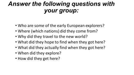 Answer the following questions with your group: Who are some of the early European explorers? Where (which nations) did they come from? Why did they travel.