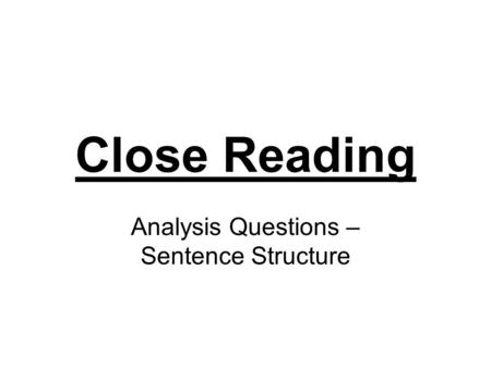 Close Reading Analysis Questions – Sentence Structure.