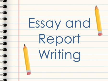 Essay and Report Writing. Learning Outcomes After completing this course, students will be able to: Analyse essay questions effectively. Identify how.