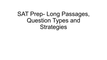 SAT Prep- Long Passages, Question Types and Strategies.