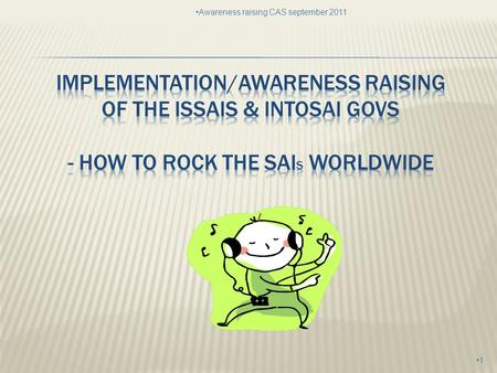 1 Awareness raising CAS september 2011.  PSC  Status of the work in the Strategy Project Team  CAS  Status of the work in CAS 2 Awareness raising.