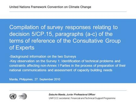 UNFCCC secretariat, Financial and Technical Support Programme Daisuke Maeda, Junior Professional Officer Compilation of survey responses relating to decision.