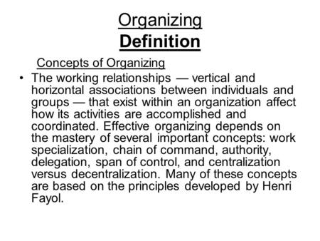 Organizing <strong>Definition</strong> Concepts of Organizing The working relationships — vertical and horizontal associations between individuals and groups — that exist.