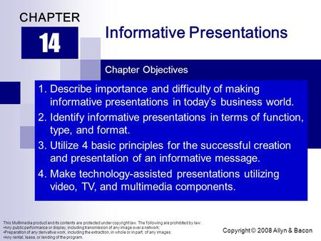Copyright © 2008 Allyn & Bacon Informative Presentations 14 CHAPTER Chapter Objectives This Multimedia product and its contents are protected under copyright.