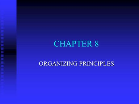 CHAPTER 8 ORGANIZING PRINCIPLES. MANAGEMENT IN ACTION: ORGANIZING FUNCTION n What Are Managers Organizing? n Formal and Informal Organizational Designs.