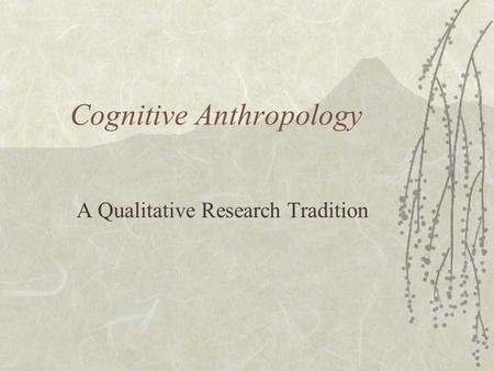 Cognitive Anthropology A Qualitative Research Tradition.