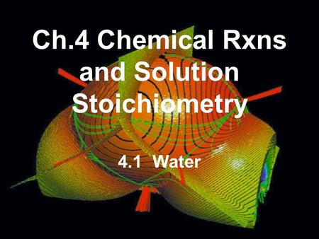 Ch.4 Chemical Rxns and Solution Stoichiometry 4.1 Water.