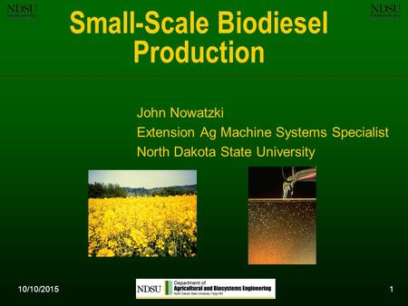 10/10/20151 Small-Scale Biodiesel Production John Nowatzki Extension Ag Machine Systems Specialist North Dakota State University.