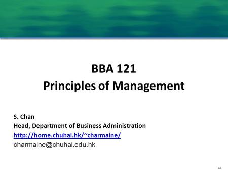 1-1 BBA 121 Principles of Management S. Chan Head, Department of Business Administration