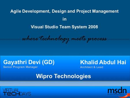 Gayathri Devi (GD) Senior Program Manager Agile Development, Design and Project Management in Visual Studio Team System 2008 where technology meets process.