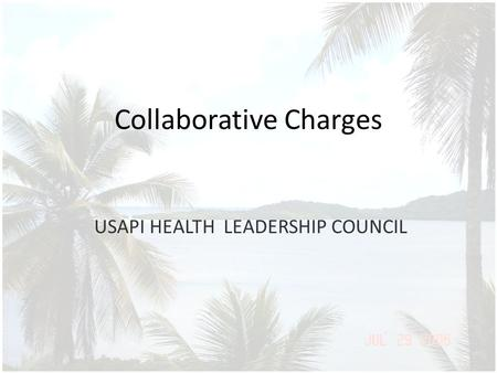 Collaborative Charges USAPI HEALTH LEADERSHIP COUNCIL.