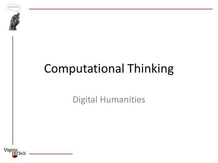Computational Thinking Digital Humanities.  Paper presents and intertwined discussion of two themes The evolution of the digital humanities and what.