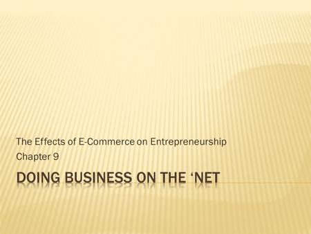 The Effects of E-Commerce on Entrepreneurship Chapter 9.