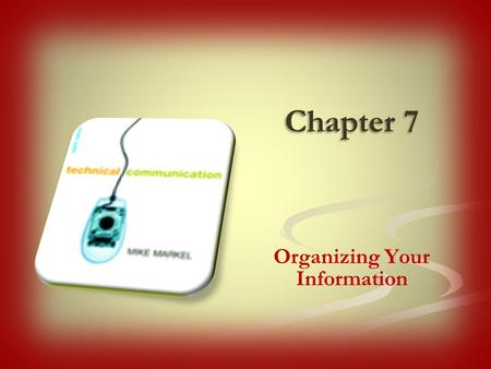 Chapter 7 Organizing Your Information. Analyze your audience and purpose. Use conventional patterns of organization. Serves as a template or checklist.