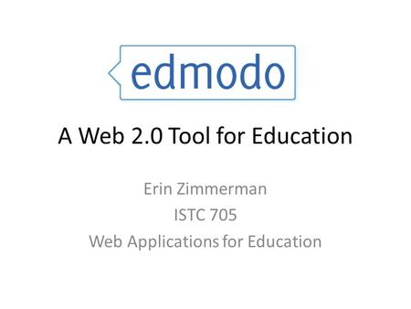 Erin Zimmerman ISTC 705 Web Applications for Education A Web 2.0 Tool for Education.