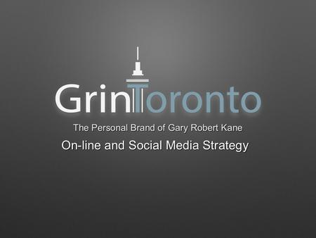 On-line and Social Media Strategy The Personal Brand of Gary Robert Kane.