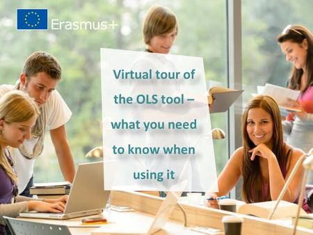 Date: in 12 pts Education and Culture  WHY?  HOW?  WHAT?  WHEN?  WHY?  HOW?  WHAT?  WHEN? Virtual tour of the OLS tool – what you need to know.