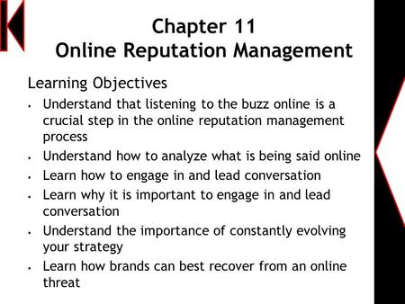 Chapter 11 Online Reputation Management Learning Objectives  Understand that listening to the buzz online is a crucial step in the online reputation management.