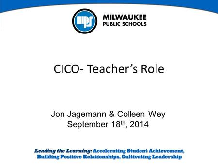 Jon Jagemann & Colleen Wey September 18 th, 2014 CICO- Teacher's Role.