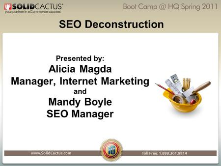 SEO Deconstruction Presented by: Alicia Magda Manager, Internet Marketing and Mandy Boyle SEO Manager.