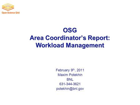 OSG Area Coordinator's Report: Workload Management February 9 th, 2011 Maxim Potekhin BNL 631-344-3621