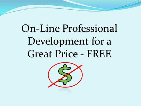 On-Line Professional Development for a Great Price - FREE.