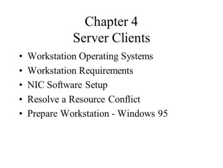 Chapter 4 Server Clients Workstation Operating Systems Workstation Requirements NIC Software Setup Resolve a Resource Conflict Prepare Workstation - Windows.