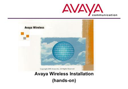 Avaya Wireless Installation (hands-on). Hands-on tasks overview  Choice of the following (depending on type of system present). Multiple tasks allowed.
