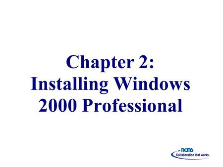Chapter 2: Installing Windows 2000 Professional. Overview Preparing for Installation Installing Windows 2000 Professional from a Compact Disc Installing.