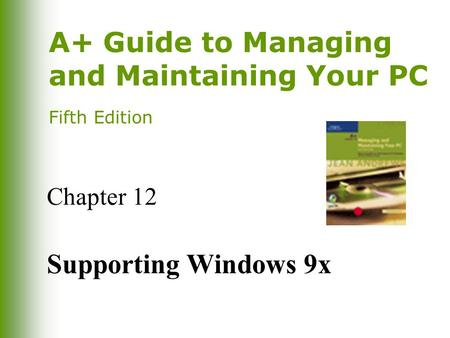A+ Guide to Managing and Maintaining Your PC Fifth Edition Chapter 12 Supporting Windows 9x.