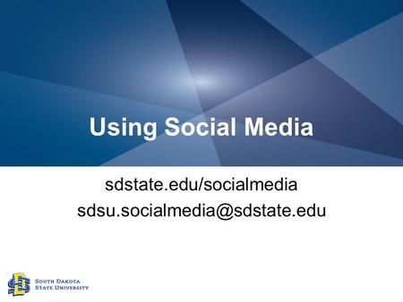 Using Social Media sdstate.edu/socialmedia