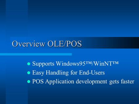Overview OLE/POS Supports Windows95™/WinNT™ Easy Handling for End-Users POS Application development gets faster.