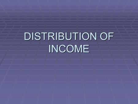DISTRIBUTION OF INCOME. GOVERNMENT CAN REDISTRIBUTE INCOME IN 3 BASIC WAYS:  TAXATION  TRANSFER PAYMENTS  GOODS AND SERVICES IN KIND.