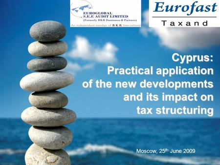 Cyprus: Practical application of the new developments and its impact on tax structuring Cyprus: Practical application of the new developments and its impact.