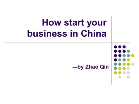 How start your business in China ---by Zhao Qin. About the speaker Zhao Qin MSc IB student CERAM 2003-2004 Department Head Metro 2004-2005 Department.
