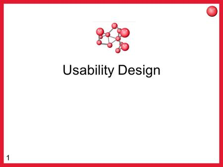 1 Usability Design. 2 Designing for Usability What are the things users will want to do with your site –This is not what you want users to do with your.