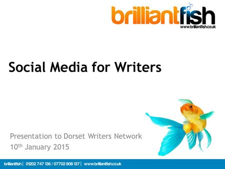 Social Media for Writers Presentation to Dorset Writers Network 10 th January 2015.