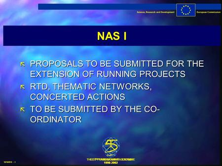 Science, Research and DevelopmentEuropean Commission THE 5 th FRAMEWORK PROGRAMME 1998-2002 10/10/2015 - 1 NAS I ã PROPOSALS TO BE SUBMITTED FOR THE EXTENSION.