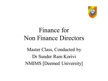 Finance for Non Finance Directors Master Class, Conducted by Dr Sunder Ram Korivi NMIMS [Deemed University]
