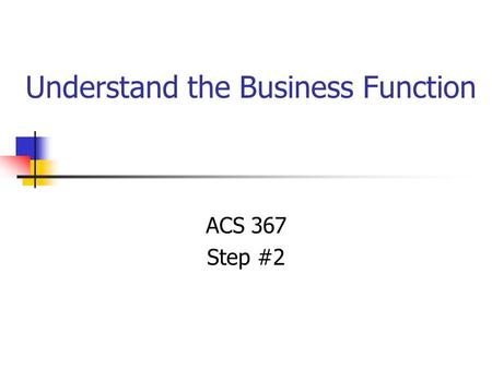 Understand the Business Function