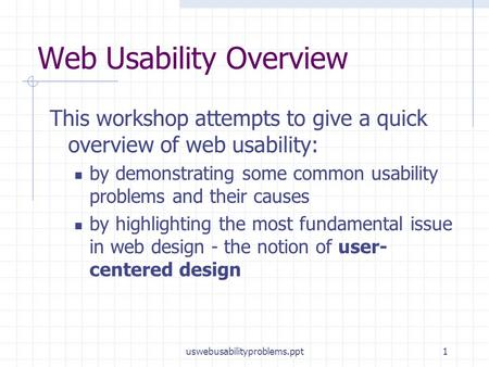 Uswebusabilityproblems.ppt1 Web Usability Overview This workshop attempts to give a quick overview of web usability: by demonstrating some common usability.