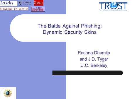 The Battle Against Phishing: Dynamic Security Skins Rachna Dhamija and J.D. Tygar U.C. Berkeley.