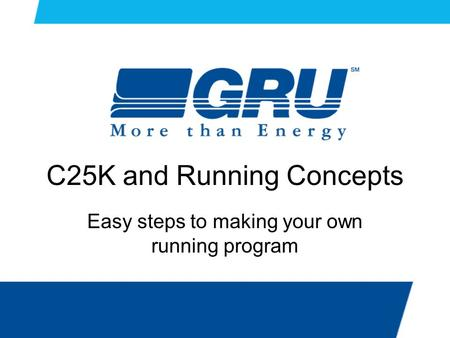 C25K and Running Concepts Easy steps to making your own running program.