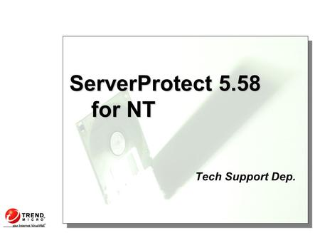 ServerProtect 5.58 for NT Tech Support Dep.. Table of Contents Introduction and Installation Managing ServerProtect Configuring ServerProtect Maintaining.
