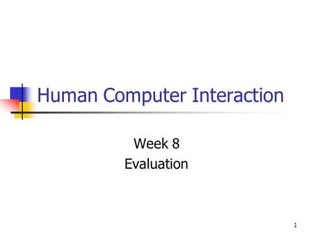 1 Human Computer Interaction Week 8 Evaluation. 2 Introduction Evaluation is concerned with gathering data about the usability of a design or product.