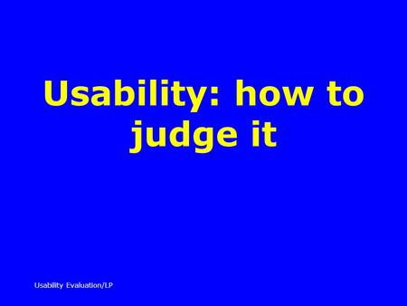Usability Evaluation/LP Usability: how to judge it.